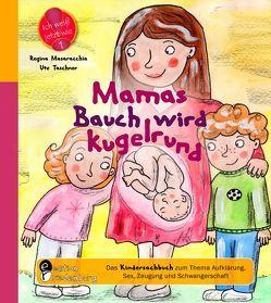 Mamas Bauch wird kugelrund – Das Kindersachbuch zum Thema Aufklärung, Sex, Zeugung und Schwangerschaft von Masaracchia,  Regina, Taschner,  Ute