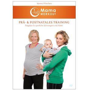 MamaWORKOUT – Prä- & postnatales Training von Verena,  Wiechers