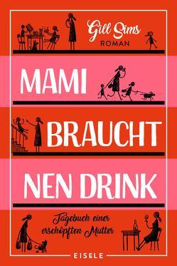 Mami braucht 'nen Drink von Sims,  Gill, Sturm,  Ursula C.