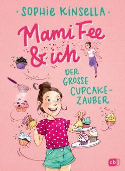 Mami Fee & ich – Der große Cupcake-Zauber von Frau Annika, Galić,  Anja, Kinsella,  Sophie