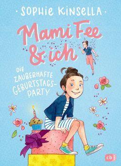 Mami Fee & ich – Die zauberhafte Geburtstagsparty von Frau Annika, Galić,  Anja, Kinsella,  Sophie
