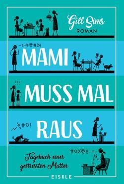 Mami muss mal raus von Sims,  Gill, Sturm,  Ursula C.