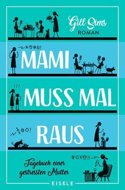 Mami muss mal raus. von Sims,  Gill, Sturm,  Ursula C.