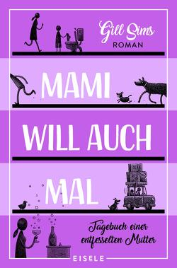 Mami will auch mal! von Sims,  Gill, Sturm,  Ursula C.