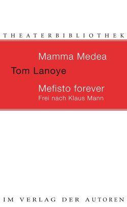 Mamma Medea / Mefisto Forever. Frei nach Klaus Mann von Kersten,  Rainer, Lanoye,  Tom