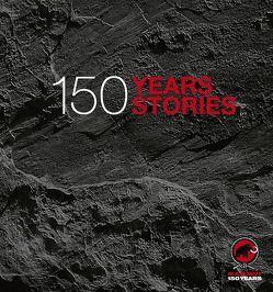 Mammut – 150 Years, 150 Stories von Grunder,  Stephanie, Hörhager,  Karin, Huber,  Adrian, Malzach,  Kathrin, Römmelt,  Jutta, Steinbach Tarnutzer,  Karin