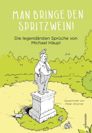 Man bringe den Spritzwein! von Ahorner,  Peter, Häupl,  Michael, Pammesberger,  Michael