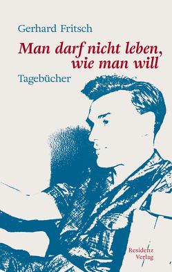 Man darf nicht leben, wie man will von Alker-Windbichler,  Stefan, Fritsch,  Gerhard, Kastberger,  Klaus