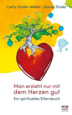 Man erzieht nur mit dem Herzen gut von Zindel,  Daniel, Zindel-Weber,  Cathy