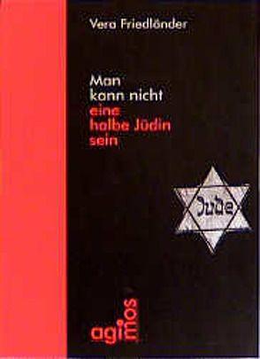 Man kann nicht eine halbe Jüdin sein von Friedländer,  Vera