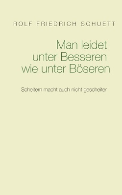 Man leidet unter Besseren wie unter Böseren von Schuett,  Rolf Friedrich