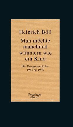 Man möchte manchmal wimmern wie ein Kind von Böll,  Heinrich