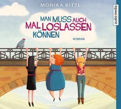 Man muss auch mal loslassen können von Bittl,  Monika, Wagener,  Ulla