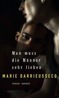 Man muss die Männer sehr lieben von Darrieussecq,  Marie, Klobusiczky,  Patricia