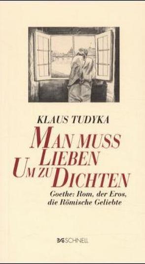 Man muss lieben, um zu dichten von Tudyka,  Klaus