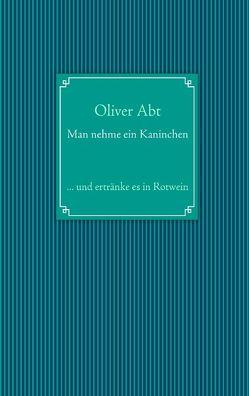 Man nehme ein Kaninchen von Abt,  Oliver