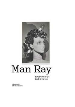 Man Ray – Zurück in Europa von Augustin,  Roland, Mönig,  Roland
