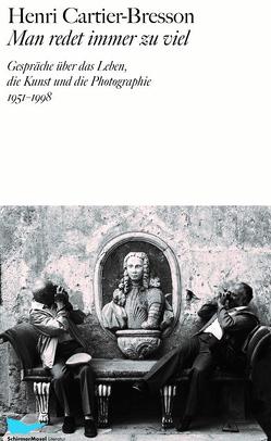Man redet immer zu viel von Cartier-Bresson,  Henri, Kagerer,  Marion