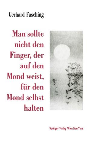Man sollte nicht den Finger, der auf den Mond weist, für den Mond selbst halten von Fasching,  Gerhard