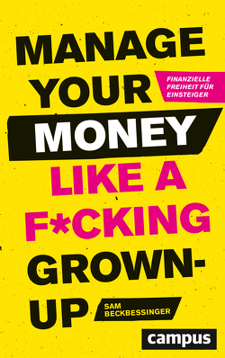 Manage Your Money like a F*cking Grown-up von Beckbessinger,  Sam