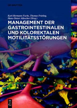 Management der gastrointestinalen und kolorektalen Motilitätsstörungen von Allescher,  Hans-Dieter, Frieling,  Thomas, Fuchs,  Karl Hermann