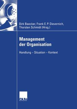 Management der Organisation von Baecker,  Dirk, Dievernich,  Frank E.P., Schmidt,  Torsten