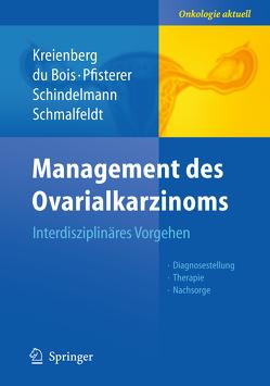 Management des Ovarialkarzinoms von du Bois,  Andreas, Kreienberg,  Rolf, Pfisterer,  Jacobus, Schindelmann,  Sabine, Schmalfeldt,  Barbara