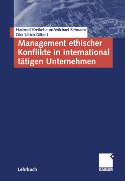 Management ethischer Konflikte in international tätigen Unternehmen von Behnam,  Michael, Gilbert,  Dirk Ulrich, Kreikebaum,  Hartmut