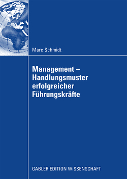 Management – Handlungsmuster erfolgreicher Führungskräfte von Schmidt,  Marc