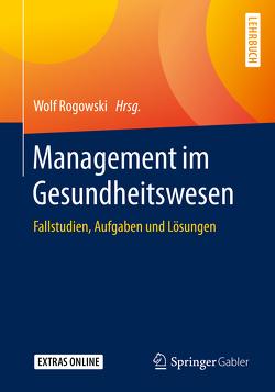 Management im Gesundheitswesen von Rogowski,  Wolf
