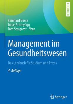 Management im Gesundheitswesen von Busse,  Reinhard, Schreyögg,  Jonas, Stargardt,  Tom