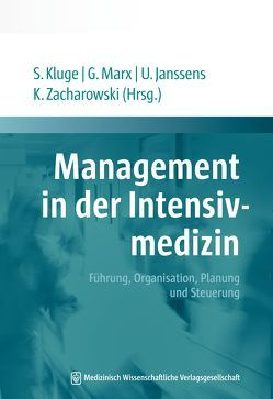 Management in der Intensivmedizin von Janssens,  Uwe, Kluge,  Stefan, Marx,  Gernot, Zacharowski,  Kai