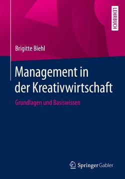 Management in der Kreativwirtschaft von Biehl,  Brigitte