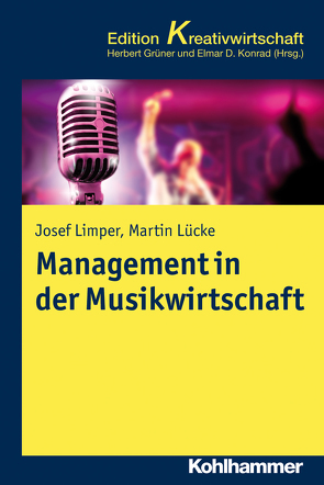 Management in der Musikwirtschaft von Grüner,  Herbert, Konrad,  Elmar D., Limper,  Josef, Lücke,  Martin
