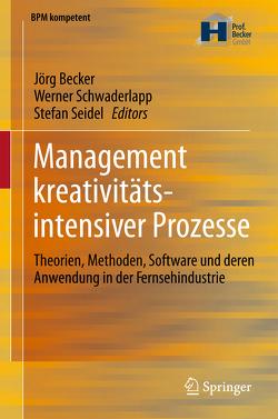 Management kreativitätsintensiver Prozesse von Becker,  Jörg, Schwaderlapp,  Werner, Seidel,  Stefan