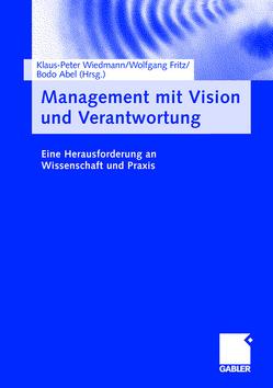 Management mit Vision und Verantwortung von Abel,  Bodo, Fritz,  Wolfgang, Wiedmann,  Klaus-Peter