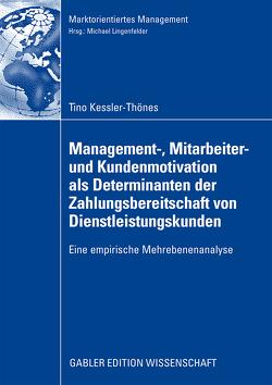 Management-, Mitarbeiter- und Kundenmotivation als Determinanten der Zahlungsbereitschaft von Dienstleistungskunden von Kessler-Thönes,  Tino, Lingenfelder,  Prof. Dr. Michael