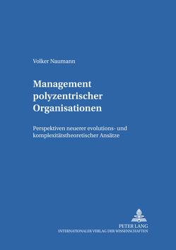 Management polyzentrischer Organisationen von Naumann,  Volker