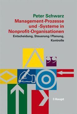 Management-Prozesse und -Systeme in Nonprofit-Organisationen von Schwarz,  Peter