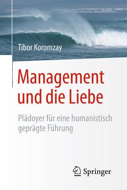 Management und die Liebe von Koromzay,  Tibor, Looss,  Wolfgang