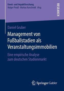 Management von Fußballstadien als Veranstaltungsimmobilien von Gruber,  Daniel