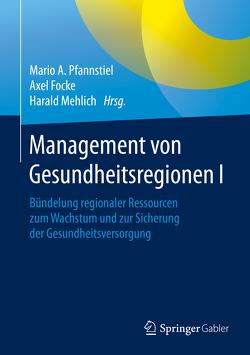 Management von Gesundheitsregionen I von Focke,  Axel, Mehlich,  Harald, Pfannstiel,  Mario A.