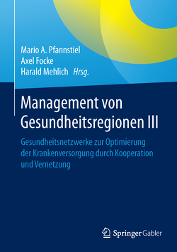 Management von Gesundheitsregionen III von Focke,  Axel, Mehlich,  Harald, Pfannstiel,  Mario A.