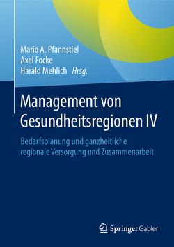 Management von Gesundheitsregionen IV von Focke,  Axel, Mehlich,  Harald, Pfannstiel,  Mario A.