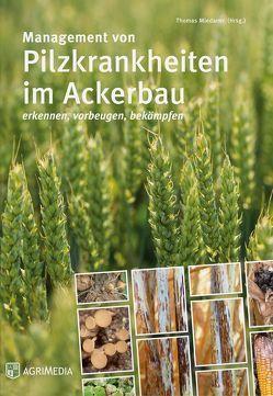 Management von Pilzkrankheiten im Ackerbau von Miedaner,  Thomas