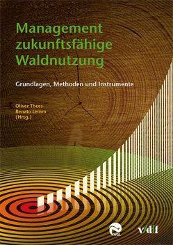 Management zukunftsfähige Waldnutzung von Lemm,  Renato, Thees,  Oliver
