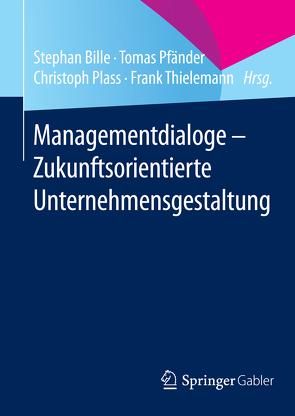 Managementdialoge – Zukunftsorientierte Unternehmensgestaltung von Bille,  Stephan, Pfänder,  Tomas, Plass,  Christoph, Thielemann,  Frank