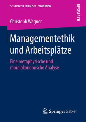 Managementethik und Arbeitsplätze von Wagner,  Christoph