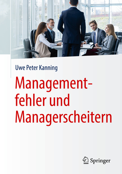 Managementfehler und Managerscheitern von Kanning,  Uwe Peter
