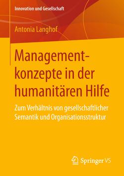 Managementkonzepte in der humanitären Hilfe von Langhof,  Antonia